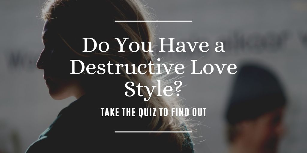 Link to Do You Have a Destructive Love Style?